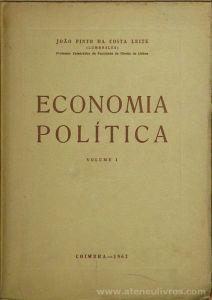 João Pinto da Costa Leite - Economia Política (Volume 1 & 2) - Coimbra Editora - Coimbra - 1963/66. Desc.[424]+[325] pág / 24 cm x 17 cm / Br. «€40.00»