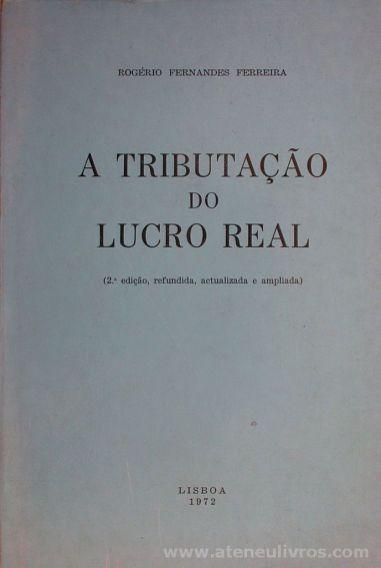 Rogério Fernandes Ferreira - A Tributação do Lucro Real - Editorial Minerva - Lisboa - 1972. Desc.[537] pág / 24 cm x 17 cm / Br «€20.00»
