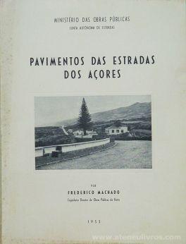 Eng. Frederico Machado - Pavimento das Estradas dos Açores - Ministério das Obras Públicas / Junta Autónoma de Estradas - Lisboa - 1953. Desc. [19] pág / 24,5 cm x 18,5 cm / Br. Ilust «€10.00»