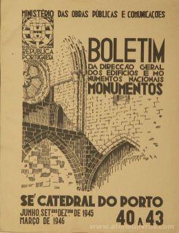 (40 ao 43) - Boletim da Direcção Edifícios e Monumentos Nacionais - Sé Catedral do Porto - Ministério das Obras Publicas - Lisboa - 1946. Desc. 40 pág + 120 Figuras / Estampas /26 cm x 21 cm / Br. Ilust. «€35.00»