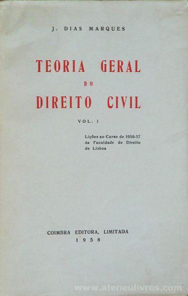 J. Dias Marques - Teoria Geral do Direito Civil (vol.º 1) - Coimbra Editora, Ld.ª - Coimbra - 1958. Desc.[380] pág / 23 cm x 15 cm / Br «€20.00»