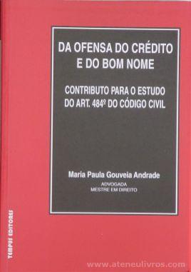 Mª Paula Gouveia Andrade - Da Ofensa do Crédito e do Bom Nome (Contribuição Para o Estudo do Art.484º do Código Civil - Tempus Editores - Lisboa - 1996. Desc.[107] pág / 21 cm x 15 cm / Br. «€10.00»