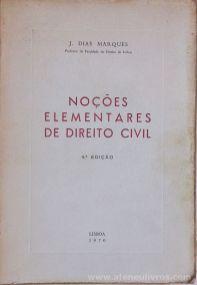 J. Dias Marques - Noções Elementares de Direito Civil - Tipografia Guerra (Viseu) - Lisboa - 1970. Desc.[487] pág / 23 cm x 16 cm / Br. «€30.00»