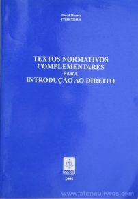 David Duarte e Pedro Múrias - Textos Normativos Complementares Para Introdução ao Direito - Edição A.A.F.D.L - Lisboa - 2004. Desc.[65] pág / 23 cm x 16 cm / Br. «€8.00»