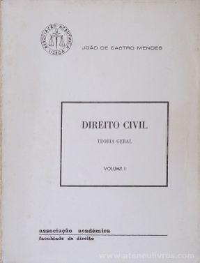 João de Castro Mendes - Direito Civil (vol. I) (Teoria Geral) Associação Acadêmica / Faculdade de Direito - Lisboa - 1978. Desc.[704] pág / 22 cm x 16,5 cm / Br. «€20.00»