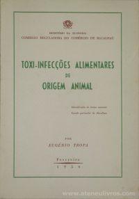 Eugenio Tropa - Toxi - Infecções Alimentares de Origem Animal - Comissão Reguladora do Comércio de Bacalhau / Ministério da Economia - Lisboa - 1954. Desc.[76] pág / 24 cm x 16 cm / Br. «€12.50»