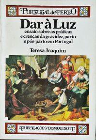 Teresa Joaquim - Dar a Luz (Ensaio Sobre as Práticas e Crenças da Gravidez, Parto e Pós-Parto em Portugal) (Portugal de Perto) - Publicações Dom Quixote -Lisboa - 1986. Desc.[243] pág / 23,5 cm x 16,5 cm / Br «€15.00»