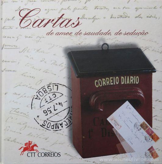 Cartas de Amor, de Saudades, de Sedução - Jorge Barros (Coordenação) Fernando Dacosta ( Texto) João Machado ( Design) - Edição CTT Correios - Lisboa - 1997. Desc.[31] pág / 25 cm x 25 cm / E. «€15.00»