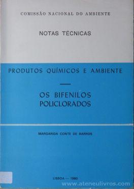 Margarida Conte De Barros - Produtos Químicos e Ambiente - Os Bifenilospoliclorados (Notas Técnicas) - Instituto de Promoção Ambiental / Comissão Nacional do Ambiente - Lisboa - 1980. Desc.[237] pág / 21 cm x 15 cm / Br. «€15.00»