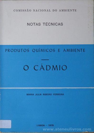 Maria Júlia Ribeiro Ferreira - Produtos Químicos e Ambiente - O Cádmio (Notas Técnicas) - Instituto de Promoção Ambiental / Comissão Nacional do Ambiente - Lisboa - 1979. Desc.[96] pág / 21 cm x 15 cm / Br. «€5.00»