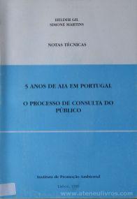 Helder Gil e Simone Martins - 5 Anos de AIA em Portugal - O Processo de Consulta do Público (Notas Técnicas) - Instituto de Promoção Ambiental - Lisboa - 1996. Desc.[45] pág / 21 cm x 15 cm / Br. «€5.00»