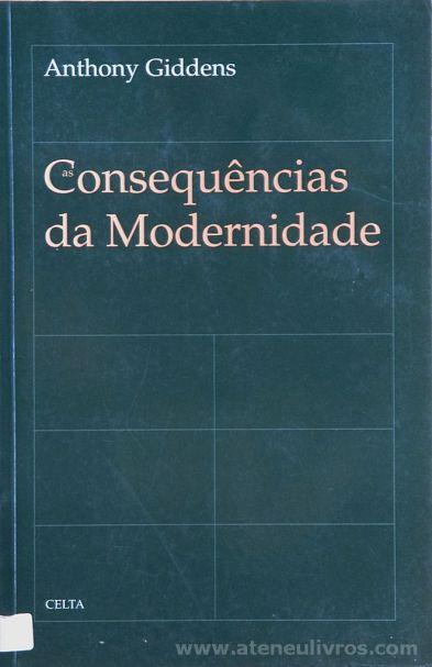 Anthony Giddens - Consequências da Modernidade - Celta Editora - Oeiras - 1998. Desc.[126] pág / 24 cm x 15,5 cm / Br. «€15.00»