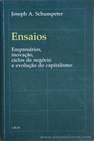 Joseph A. schumpeter - Ensaios - Empresários Inovação, Ciclos de Negócio e Evolução do Capitalismo - Celta Editora - Oeiras - 1996. Desc.[316] pág / 24 cm x 15,5 cm / Br. «€20.00»