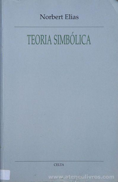 Norbert Elias - Teoria Simbólica - Celta Editora - Oeiras - 1994. Desc.[149] pág / 24 cm x 15,5 cm / Br. «€15.00»
