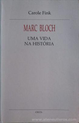 Carole fink - Marc Bloch - Uma Vida na História - Celta Editora - Oeiras - 1995. Desc.[361] pág / 24 cm x 15,5 cm / Br. «€20.00»