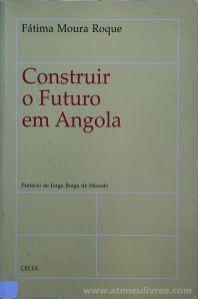 Fátima Moura Roque - Construir o Futuro em Angola - Celta Editora - Oeiras - 1997. Desc.[180] pág / 24 cm x 15,5 cm / Br. «€15.00»