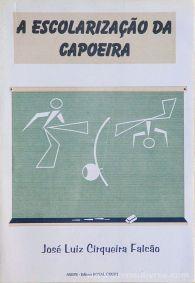 José Luiz Cirqueira Falcão - A Escolarização da Capoeira - ASEFE - Editora Royal Court - Brasil - 1996. Desc.[155] pág / 22,5 cm x 15,5 cm / Br «€12.50»