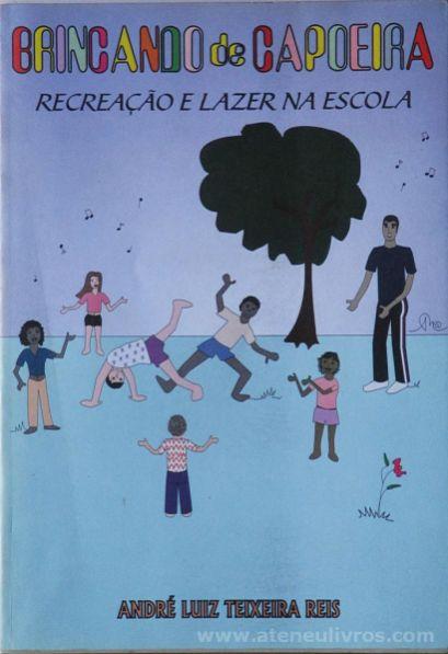 André Luiz Teixeira Reis - Brincando de Capoeira - Recreação e Lazer na Escola - Brasil Printed - Brasil - 1997. Desc.[100] pág / 22 cm x 15,5 cm / Br. «€12.50»