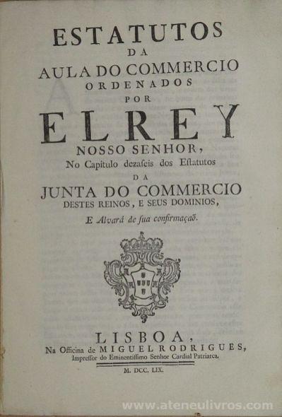Alvará, Porque Vossa Majestade a Por Bem Confirmar os Estatutos da Aula do Comercio, que manda Estabelecer na Forma Acima Declarada.Lisboa 19 de Abril de 1759. (Fol - 6) «Vendido» (345)