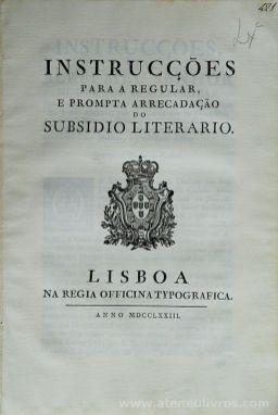 Instruções Para a Regular e Prompta Arrecadação do Subsidio Literário. Lisboa Na Regia Oficina Typografia MDCCLXXIII (1773) (Fol - 9) «€55.00» (354)