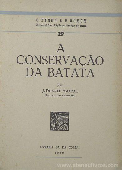 J.Duarte Amaral - Conservação da Batata / A Terra e o Homem – Livraria Sá da Costa – Lisboa – 1955. Desc.[396] pág / 20 cm x 14 cm / Br. Ilus «€15.00»
