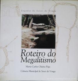 Maria Carlos Chieira Pêgo - Roteiro do Megalitismo - Legados de Sever do Vouga - Edição - Câmara Municipal Sever do Vouga - 2002. Desc.[55] pág / 26 cm x 27 cm / Br. Ilust. «€20.00»
