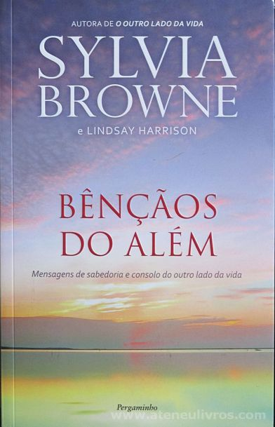 Sylvia Browne e Lindsay Harrison - Bênçãos do Além (Mensagens de Sabedoria e Consolo do Outro Lado da Vida) - Pergaminho - Lisboa - 2015 «€10.00»