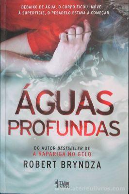 Robert Bryndza - Águas Profundas - Alma dos Livros - Loures - 2018 «€10.00»