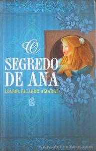 Isabel Ricardo Amaral - O Segredo de Ana - Editora Livros do Brasil - Lisboa - 2007 «€10.00»