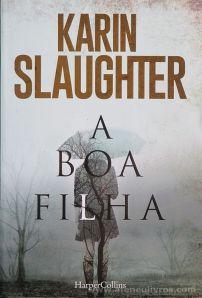 Karin Slaughter - A Boa Filha - Harper Collins - Agualva Cacém - 2017 «€13.00»