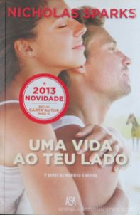Nicholas Sparks - Uma Vida ao Teu Lado - Edições Asa - Alfragide - 2013 «€10.00»