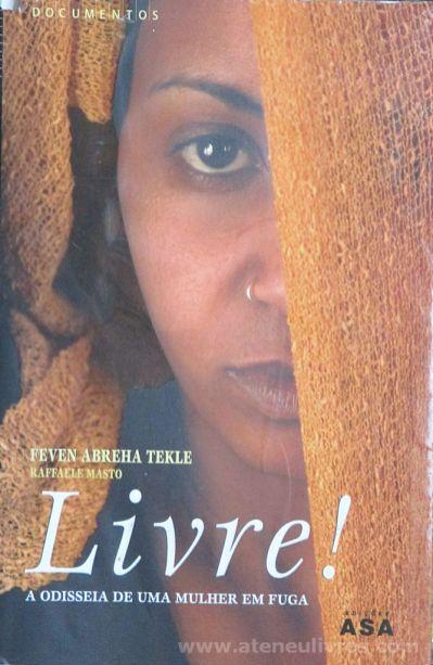 Feven Abreha tekle com Kaffaele Mastro - Livre! (A Odisseia de Uma Mulher Eritreia em Fuga da Guerra) - Edições Asa - Porto - 2006 «€5.00»