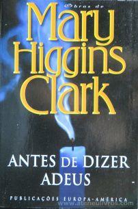 Mary Higgins Clark - Antes de Dizer Adeus - Publicações Europa-America - Lisboa - 2002 «€5.00»