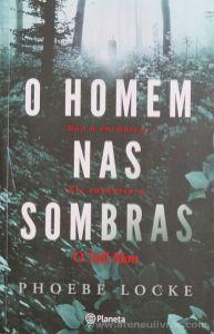 Phoebe Locke - O Homem nas Sombras - Planeta - Lisboa - 2018 «€10.00»