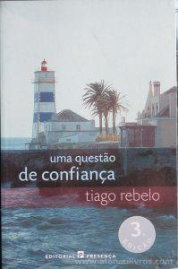 Tiago Rebelo - Uma Questão de Confiança - Editorial Presença - Queluz de Baixo - 2004 «€5.00»