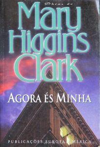 Mary Higgins Clark - Agora és Minha - Publicações Europa-America - Lisboa - 2001 «€5.00»
