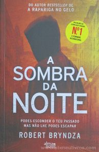 Robert Bryndza - A Sombra da Noite (Podes Esconder o Teu Passado mas Não Lhe Podes Escapar) - Alma dos Livros - Loures 2017 «€10.00»