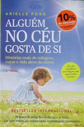 Arielle Ford - Alguém no Céu Gosta de Si (História Reais de Milagres Curas e Vida Além da Morte) - Matéria Prima Edições - Lisboa 2013 «€5.00»