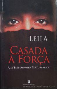 Leila - Casada a Força (Um Testemunho Perturbador) - Bertrand Editora - Lisboa - 2004 «€5.00»