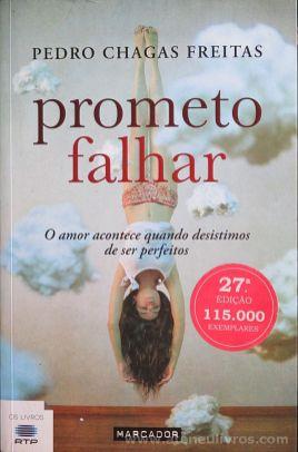 Pedro Chagas Freitas - Prometo Falhar (O Amor Acontece Quando Desistimos de ser Perfeitos) - Marcador - Queluz de Baixo - 2014 «€10.00»
