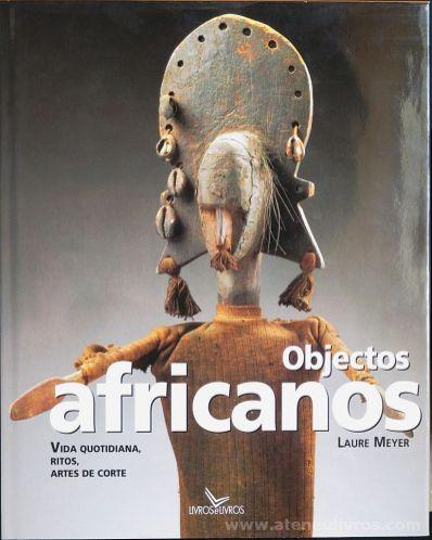 Laure Meyer - Objectos Africanos (Vida Quotidiana, Ritos, Artes de Corte) - Livros & Livros - Lisboa - 2001. Desc.[207] pág / 31 cm x 25 cm / E. Ilust «€20.00»