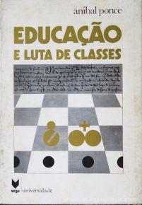Anibal Ponce - Educação e Luta de Classes - Editorial Vega(Universidade - Lisboa - 1979 «€5.00»