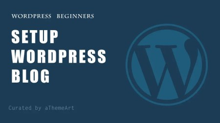 How To Setup and Maintain WordPress Blog for beginners