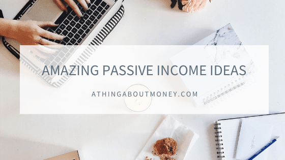 AMAZING PASSIVE INCOME IDEAS