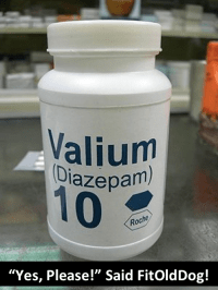 Thoughts on Valium. Photo of a bottle of Valium, to show that FitOldDog elected to use this drug to help with dehydration-induced vertigo.
