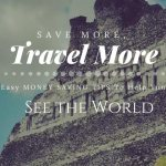 Travel More! 10 Easy Tips to Save Money for Travel