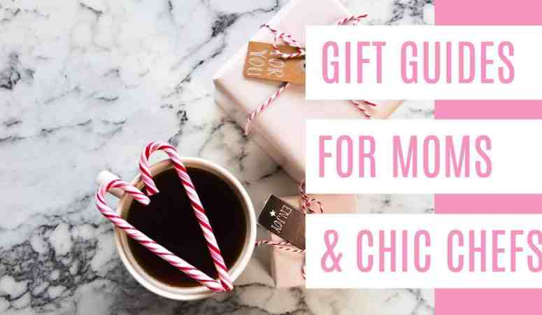 Gift Guides for Moms + Chic Chefs