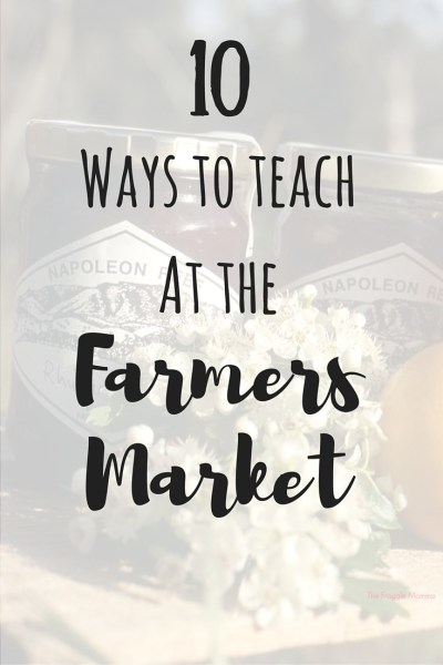 10 easy ways to teach at the farmers market. Here are ten easy lessons to incorporate into your trip to the market, because everyday brings the a new opportunity to learn something!