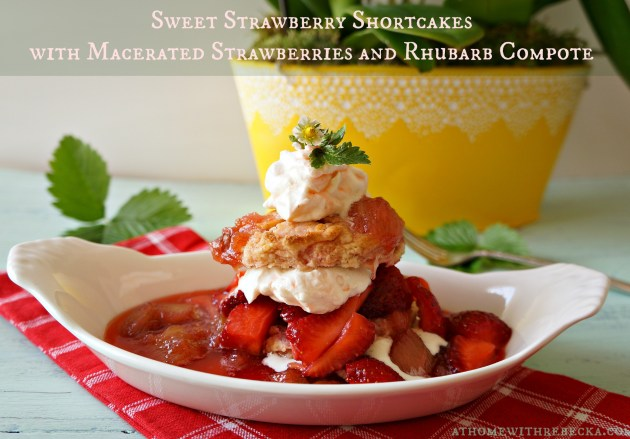 Strawberry Shortcakes with macerated strawberries and rhubarb compote