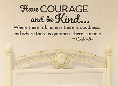 Cinderella inspired  Have Courage and be Kind Wall Decal